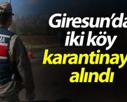 Giresun'da 2 Köy Daha Karantinaya Alındı